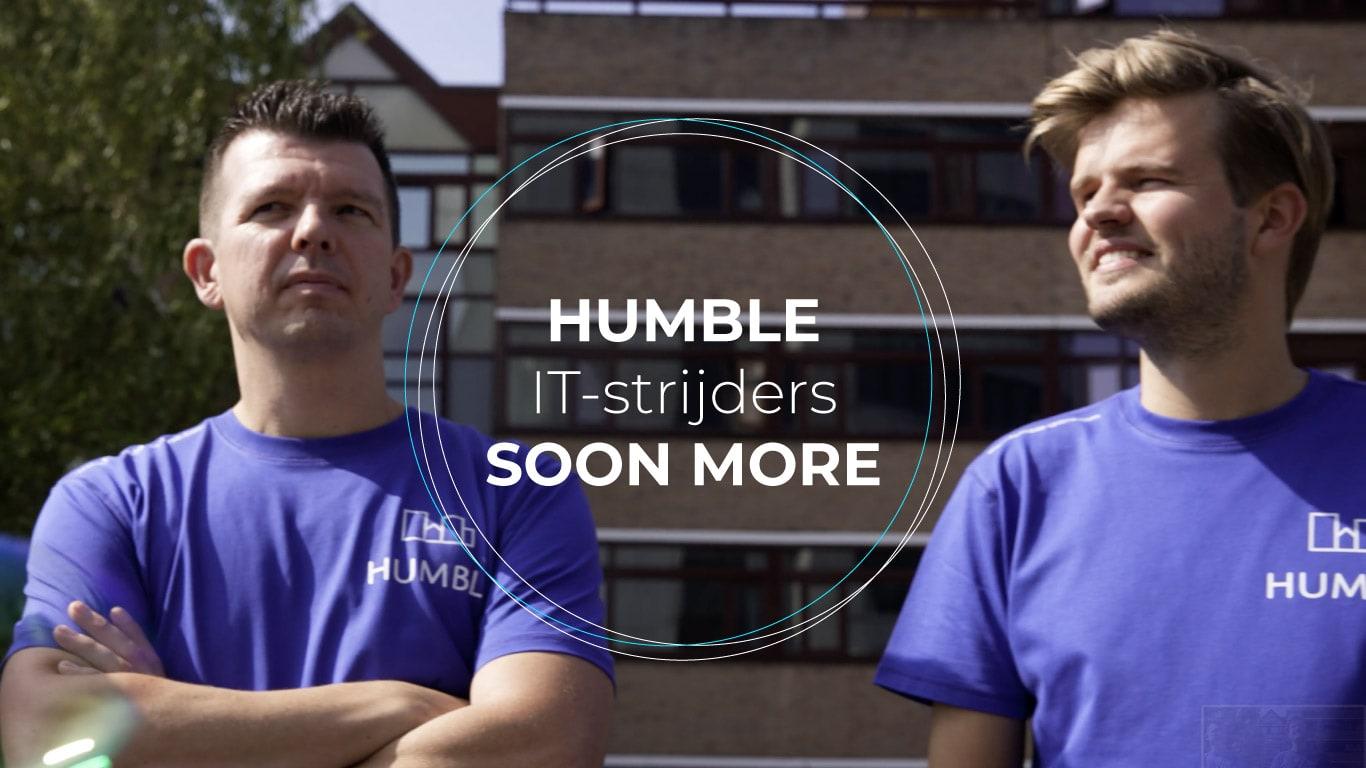 Bekijk video HUMBLE IT-strijders, soon more!